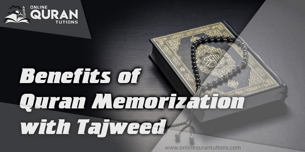 Read more about the article Benefits of Quran Memorization with Tajweed
